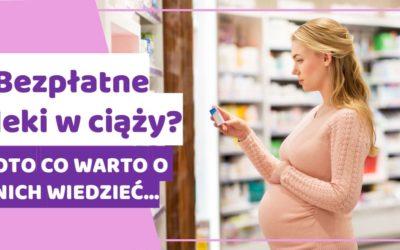 Bezpłatne leki w ciąży? Oto co warto o nich wiedzieć…