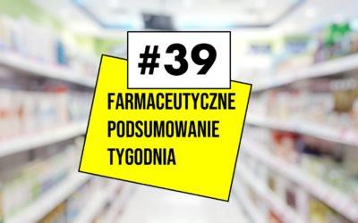 Farmaceutyczne Podsumowanie Tygodnia #39