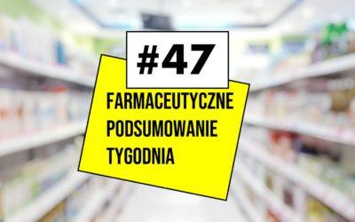Farmaceutyczne Podsumowanie Tygodnia #47