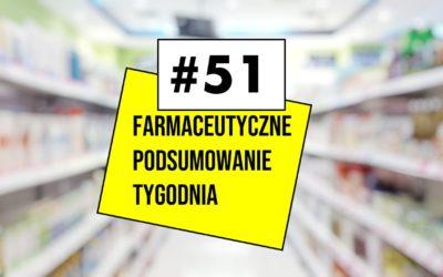 Farmaceutyczne Podsumowanie Tygodnia #51