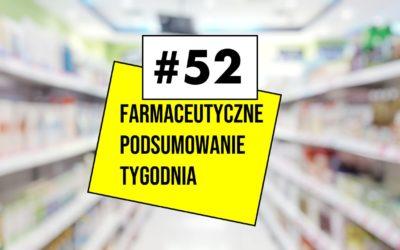 Farmaceutyczne Podsumowanie Tygodnia #52