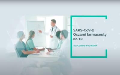 SARS-CoV-2 – oczami farmaceuty – kluczowe wyzwania! Część 10.