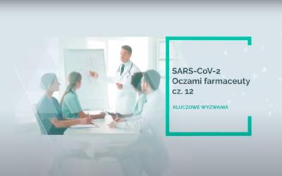 SARS-CoV-2 – oczami farmaceuty – kluczowe wyzwania! Część 12.