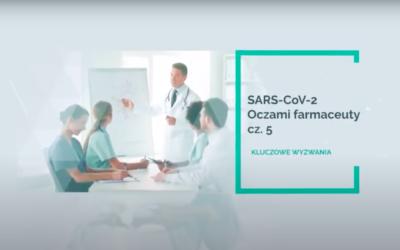 SARS-CoV-2 oczami farmaceuty – kluczowe wyzwania! Część 5.