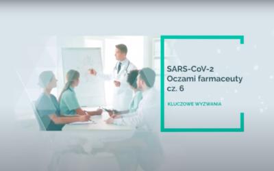 SARS-CoV-2 oczami farmaceuty – kluczowe wyzwania! Część 6.
