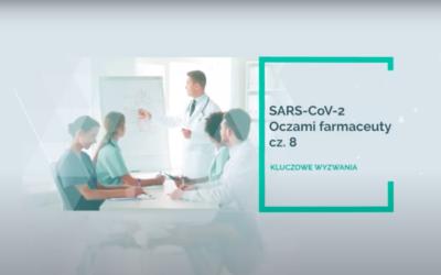 SARS-CoV-2 – oczami farmaceuty – kluczowe wyzwania! Część 8.
