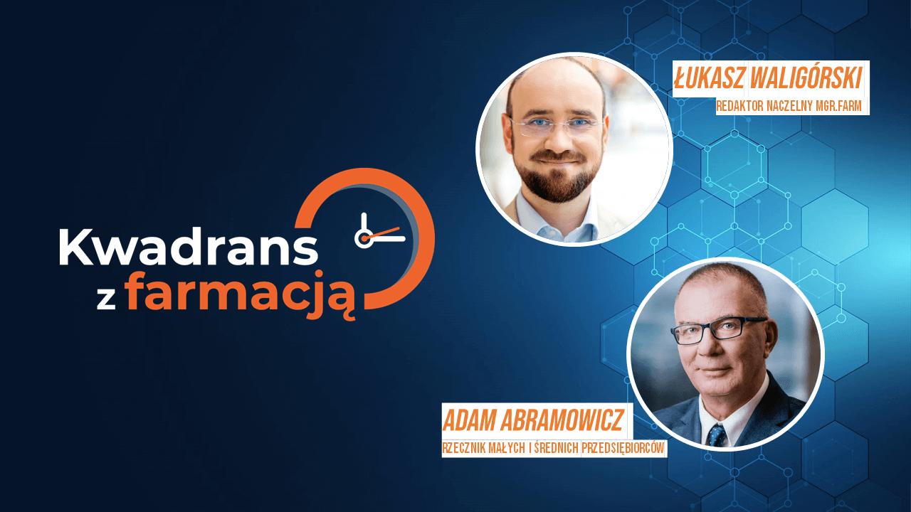 #1 Kwadrans z farmacją – Adam Abramowicz – Rzecznik Małych i Średnich Przedsiębiorców