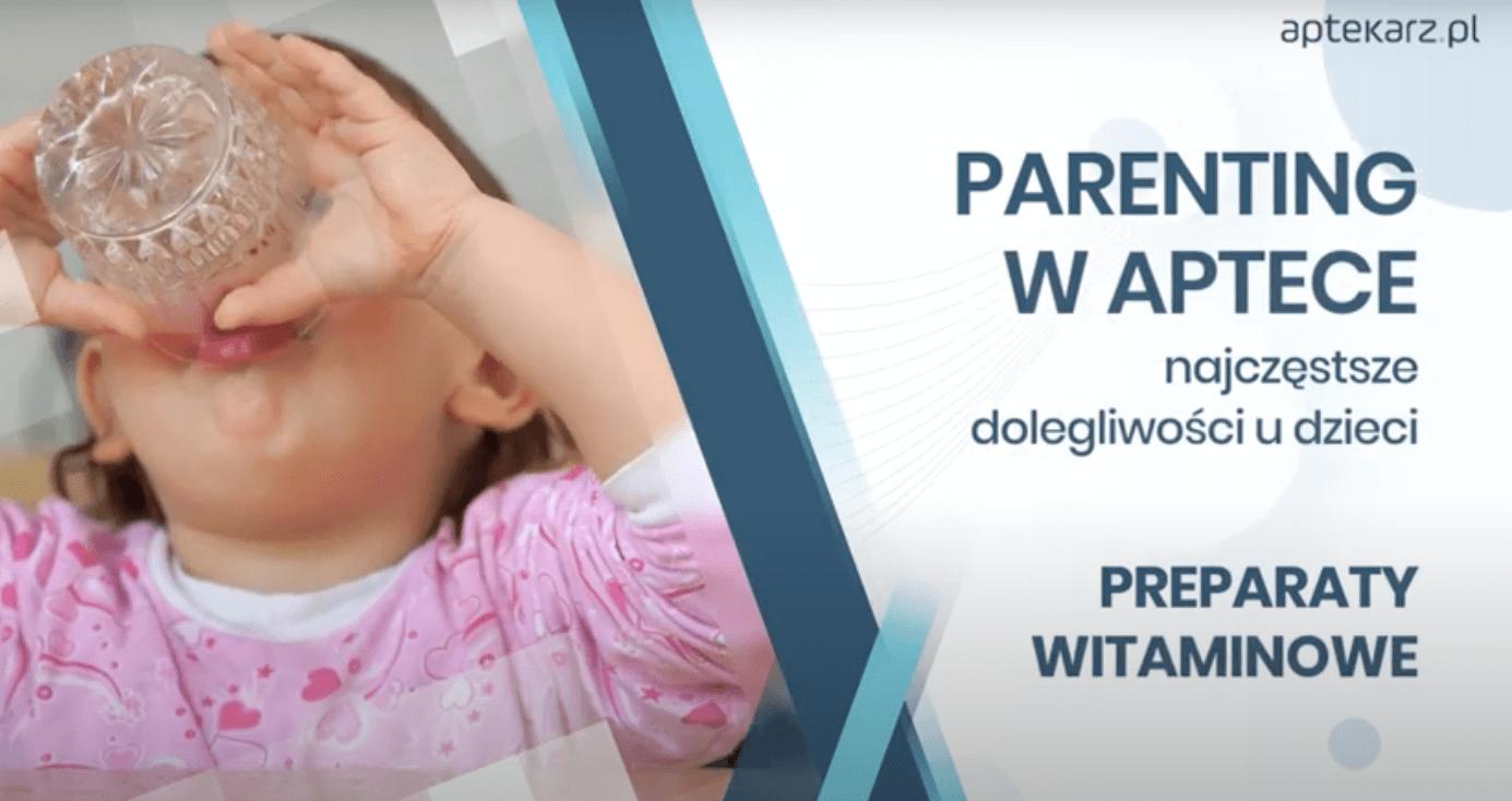 Parenting w aptece – najczęstsze dolegliwości u dzieci: preparaty witaminowe