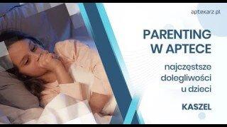 Parenting w aptece - najczęstsze dolegliwości u dzieci: kaszel