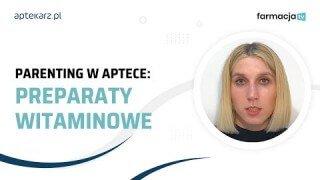 Parenting w aptece - najczęstsze dolegliwości u dzieci: preparaty witaminowe