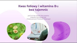 Kwas foliowy i witamina B12 bez tajemnic - Prof. dr hab. Marek Naruszewicz.